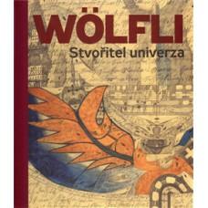 Adolf Wölfli. Stvořitel univerza