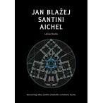 Jan Blažej Santini Aichel - Geometrický odkaz českého středověku vrcholnému baroku