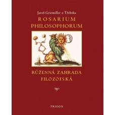 Rosarium philosophorum, to jest růženná zahrada filosofská